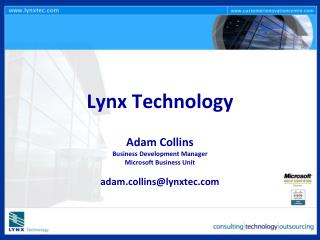 Lynx Technology Adam Collins Business Development Manager Microsoft Business Unit adam.collins@lynxtec.com
