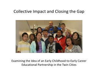 Collective Impact and Closing the Gap Examining  the Idea of an  Early Childhood-to-Early Career Educational Partnershi