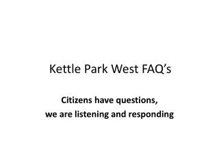 Kettle Park West FAQ's
