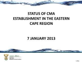STATUS OF CMA  ESTABLISHMENT IN THE EASTERN CAPE REGION 7 JANUARY 2013