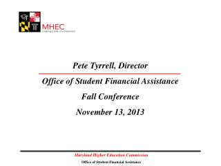 Pete Tyrrell, Director Office  of Student Financial Assistance Fall Conference  November 13, 2013