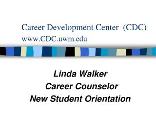 Career Development Center  (CDC) www.CDC.uwm.edu