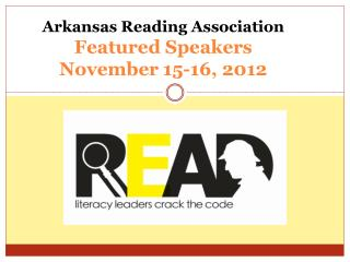 Arkansas Reading Association Featured Speakers November 15-16, 2012