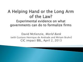 A Helping Hand or the Long Arm of the Law? Experimental evidence on what governments can do to formalize firms