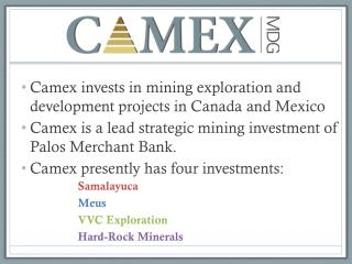 Camex invests in mining exploration and development projects in Canada and Mexico Camex is a lead strategic mining inve