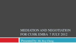 Mediation and Negotiation  for  cuhk emba   7 July 2012
