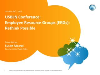 October 18 th , 2011 USBLN Conference: Employee Resource Groups (ERGs): Rethink Possible Presented by: Susan Mazrui Dir