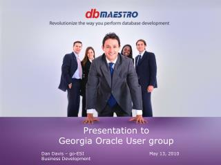 Presentation to Georgia Oracle User group Dan Davis – go-ESI					May 13, 2010 Business Development