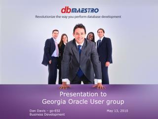 Presentation to Georgia Oracle User group Dan Davis – go-ESIMay 13, 2010 Business Development