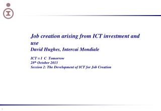 Job creation arising from ICT investment and use David Hughes, Intercai Mondiale