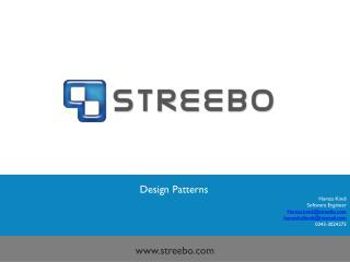 Design Patterns Hamza Kindi  Software Engineer  Hamza.kindi@streebo.com humzahalkindi@hotmail.com 0343-3024273