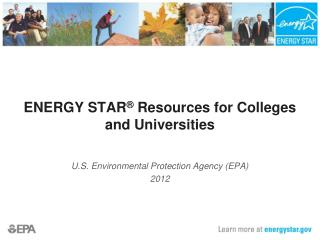 ENERGY STAR ®  Resources for Colleges and Universities U.S. Environmental Protection Agency (EPA) 2012