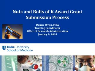 Nuts and Bolts of  K Award  Grant Submission  Process Denise Wynn, MBA Training Coordinator Office of Research Administ