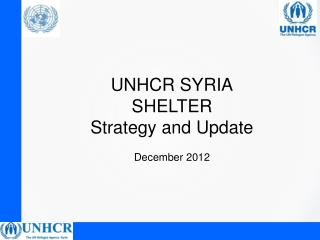 UNHCR SYRIA SHELTER  Strategy and Update December 2012