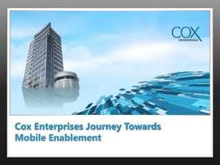 Cox Enterprises Journey Towards  Mobile Enablement