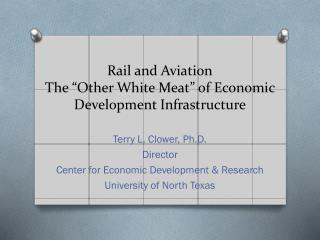 "Rail and Aviation The ""Other White Meat"" of Economic Development  Infrastructure"