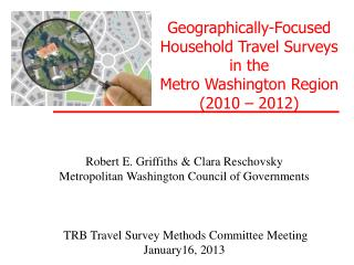 Geographically-Focused Household  Travel  Surveys in the  Metro Washington Region (2010 – 2012)