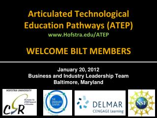 Articulated Technological Education Pathways (ATEP ) www.Hofstra.edu/ATEP WELCOME BILT MEMBERS
