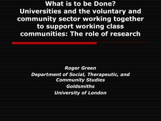 Roger Green Department of Social, Therapeutic, and Community Studies Goldsmiths University of London