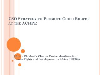 CSO Strategy to Promote Child Rights  at the ACHPR