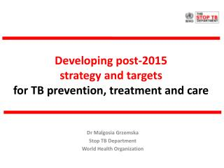 Developing post-2015  strategy  and targets  for TB prevention, treatment and care