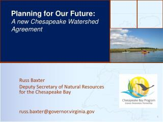 Russ Baxter Deputy Secretary of Natural Resources for the Chesapeake Bay russ.baxter@governor.virginia.gov