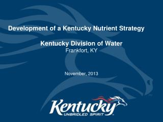 Development of a Kentucky Nutrient Strategy	 Kentucky Division of Water Frankfort, KY