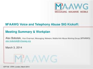 M 3 AAWG Voice and Telephony Abuse SIG Kickoff: Meeting Summary &  Workplan
