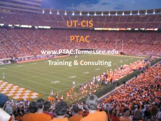 UT-CIS PTAC  www.PTAC.Tennessee.edu Training & Consulting