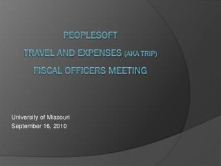 PeopleSoft  Travel and Expenses  (aka TRIP)  Fiscal Officers Meeting