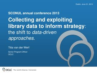 Collecting and exploiting library data to inform strategy : the shift to  data-driven  approaches.