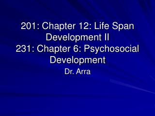 201: chapter 12: life span development ii 231: chapter 6: psychosocial development