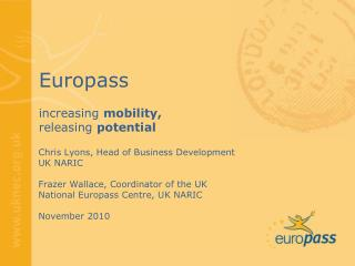 Chris Lyons, Head of Business Development UK NARIC Frazer  Wallace, Coordinator of the UK National Europass Centre,  UK
