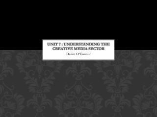 Unit 7 : Understanding the creative media sector