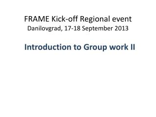 FRAME Kick-off Regional event  Danilovgrad , 17-18 September 2013