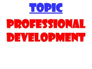 TOPIC PROFESSIONAL DEVELOPMENT