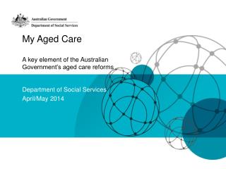My Aged Care A key element of the Australian Government's aged care  reforms