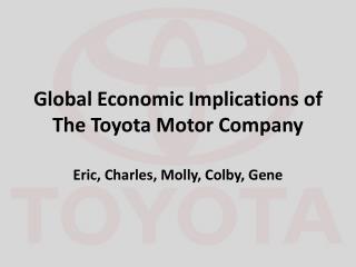 Global Economic  I mplications of The  T oyota Motor  C ompany