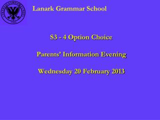 S3 - 4 Option Choice Parents' Information Evening Wednesday 20 February 2013