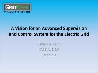 A  Vision  for an  Advanced  S upervision  and  C ontrol  S ystem  for the  Electric  G rid