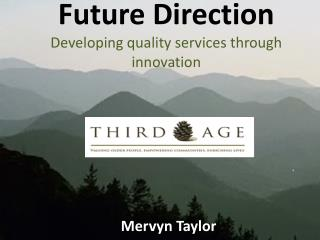 Future Direction Developing quality services through innovation