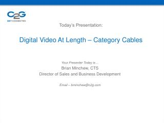 Today's Presentation:  Digital Video At Length –  Category Cables
