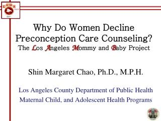Why Do Women Decline Preconception Care Counseling?  The L os A ngeles M ommy and  B aby Project