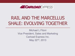 Rail AND THE Marcellus Shale: Evolving Together