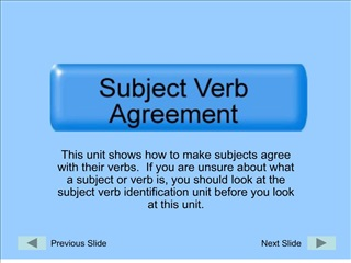 this unit shows how to make subjects agree with their verbs.  if you are unsure about what a subject or verb is, you sho