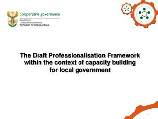 The Draft  Professionalisation  Framework within the context of capacity building for  local government
