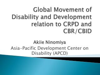 Global Movement of Disability and Development relation to CRPD and CBR/CBID