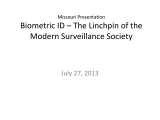 Missouri Presentation Biometric ID – The Linchpin of the Modern Surveillance Society