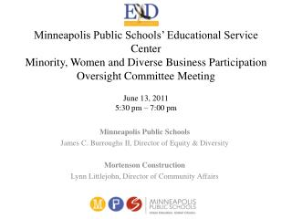 Minneapolis Public Schools James C. Burroughs II, Director of Equity & Diversity Mortenson Construction  Lynn Littlejoh