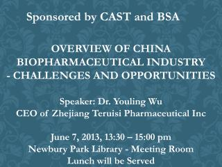 OVERVIEW OF CHINA BIOPHARMACEUTICAL INDUSTRY  -  CHALLENGES AND OPPORTUNITIES Speaker: Dr.  Youling  Wu  CEO  of Zhejia